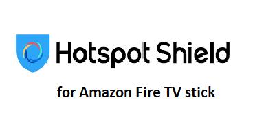 Hotspot Shield vpn for Firestick