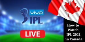 How To Watch IPL in Canada 2021?- Live Streaming online!
