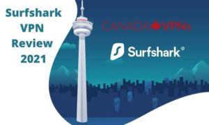 Surfshark VPN Review for Canada 2021 -Is it worth the use in Canada?