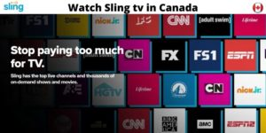 How To Watch Sling TV in Canada in 2021?
