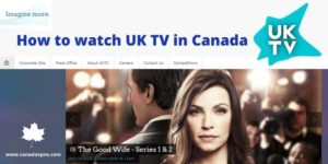How to Watch UK TV in Canada in 2021?