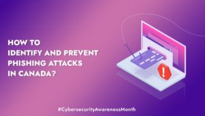 How to identify and prevent Phishing attacks in Canada?- Cybersecurity Awareness Month 2021